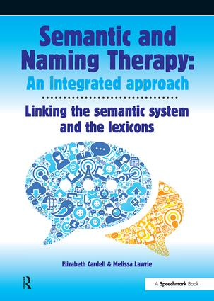 Semantic & Naming Therapy: An Integrated Approach: Linking the Semantic System with the Lexicons, 1st Edition (Paperback) book cover