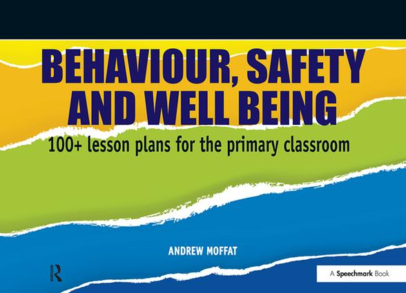 Behaviour, Safety and Well Being: 100+ Lesson Plans for the Primary Classroom, 1st Edition (Paperback) book cover
