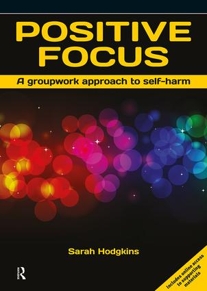 Positive Focus: A Groupwork Approach to Self-Harm, 1st Edition (Paperback) book cover