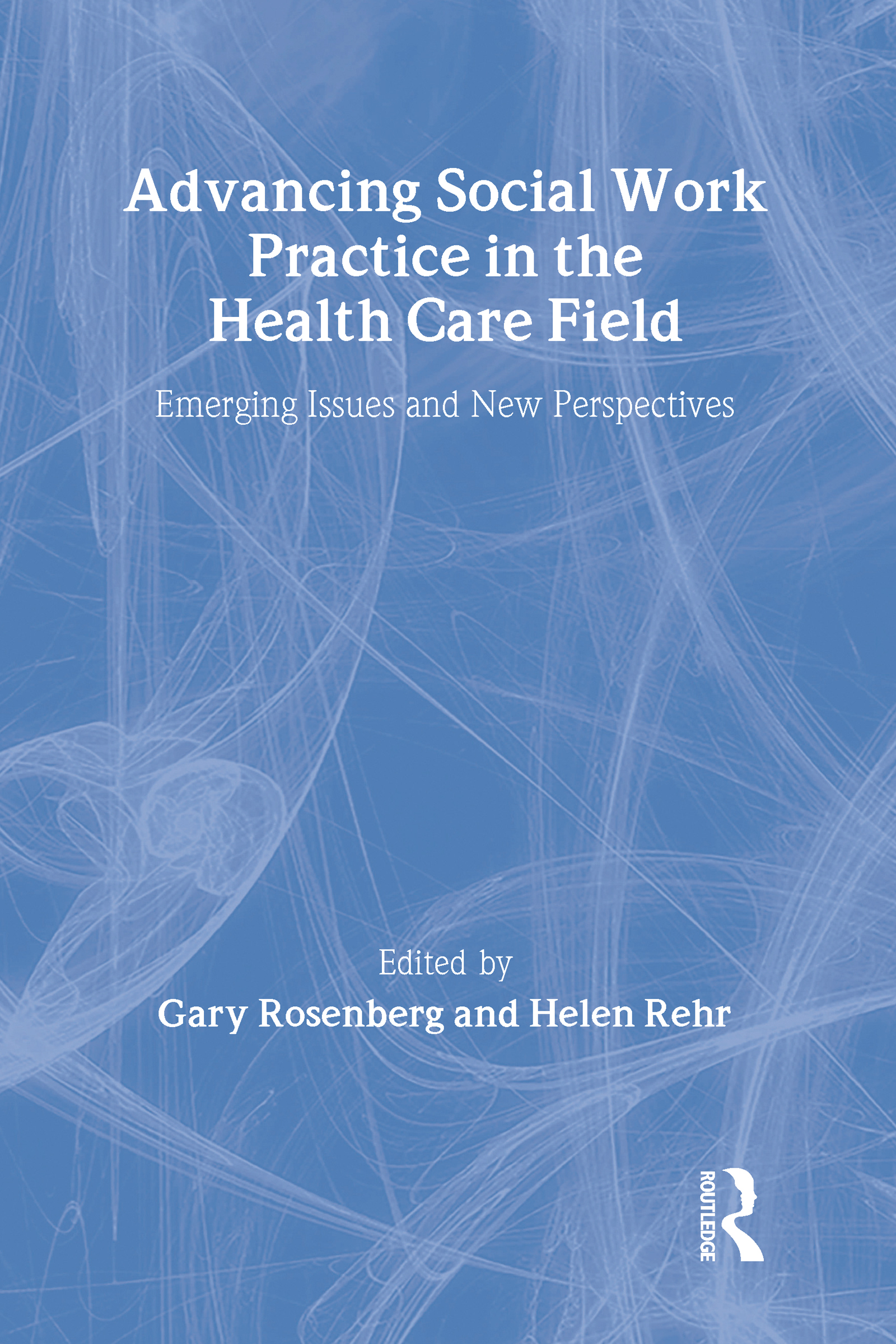 Advancing Social Work Practice in the Health Care Field: Emerging Issues and New Perspectives (Paperback) book cover