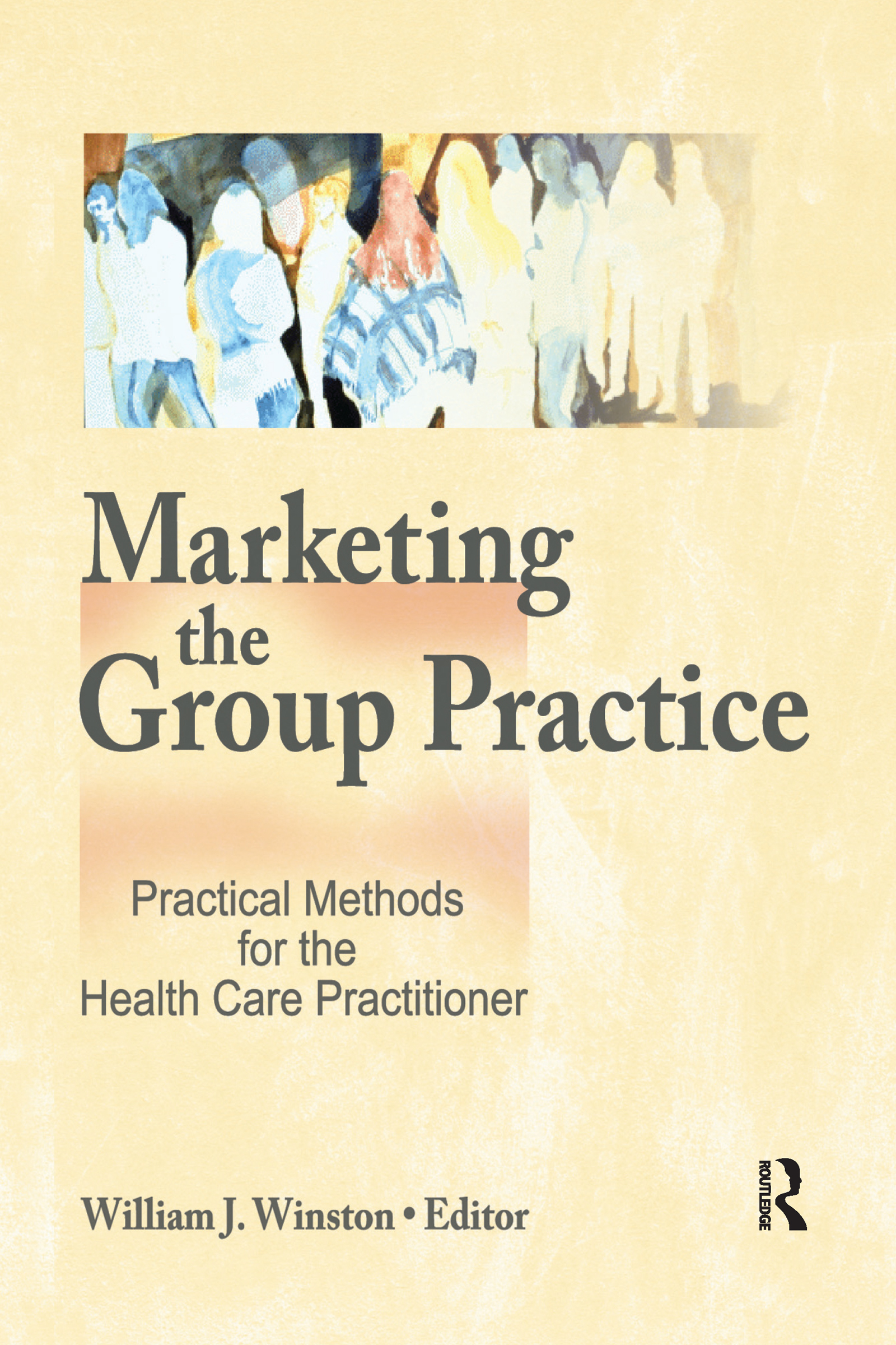 Marketing the Group Practice: Practical Methods for the Health Care Practitioner, 1st Edition (Hardback) book cover