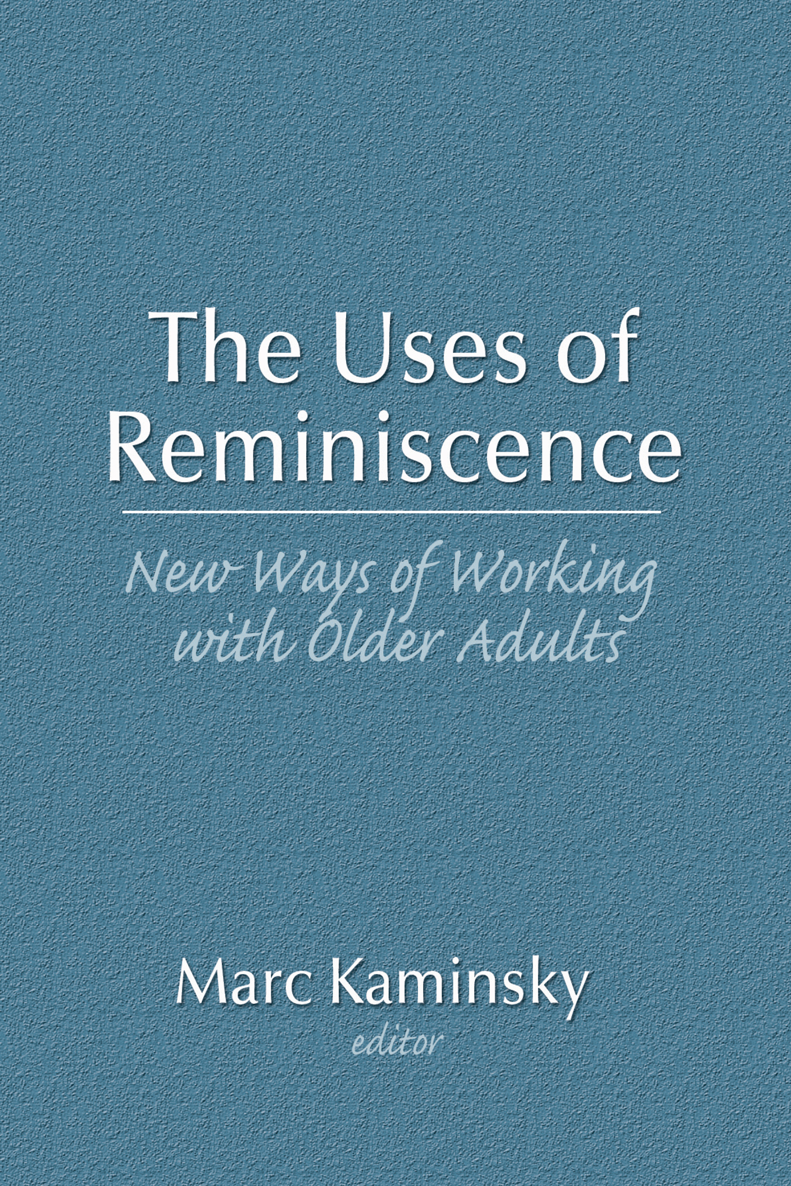 The Uses of Reminiscence: New Ways of Working With Older Adults book cover