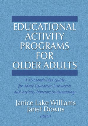 Educational Activity Programs for Older Adults: A 12-Month Idea Guide for Adult Education Instructors and Activity Directors in Gerontology, 1st Edition (Hardback) book cover