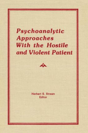 Psychoanalytic Approaches With the Hostile and Violent Patient (Hardback) book cover
