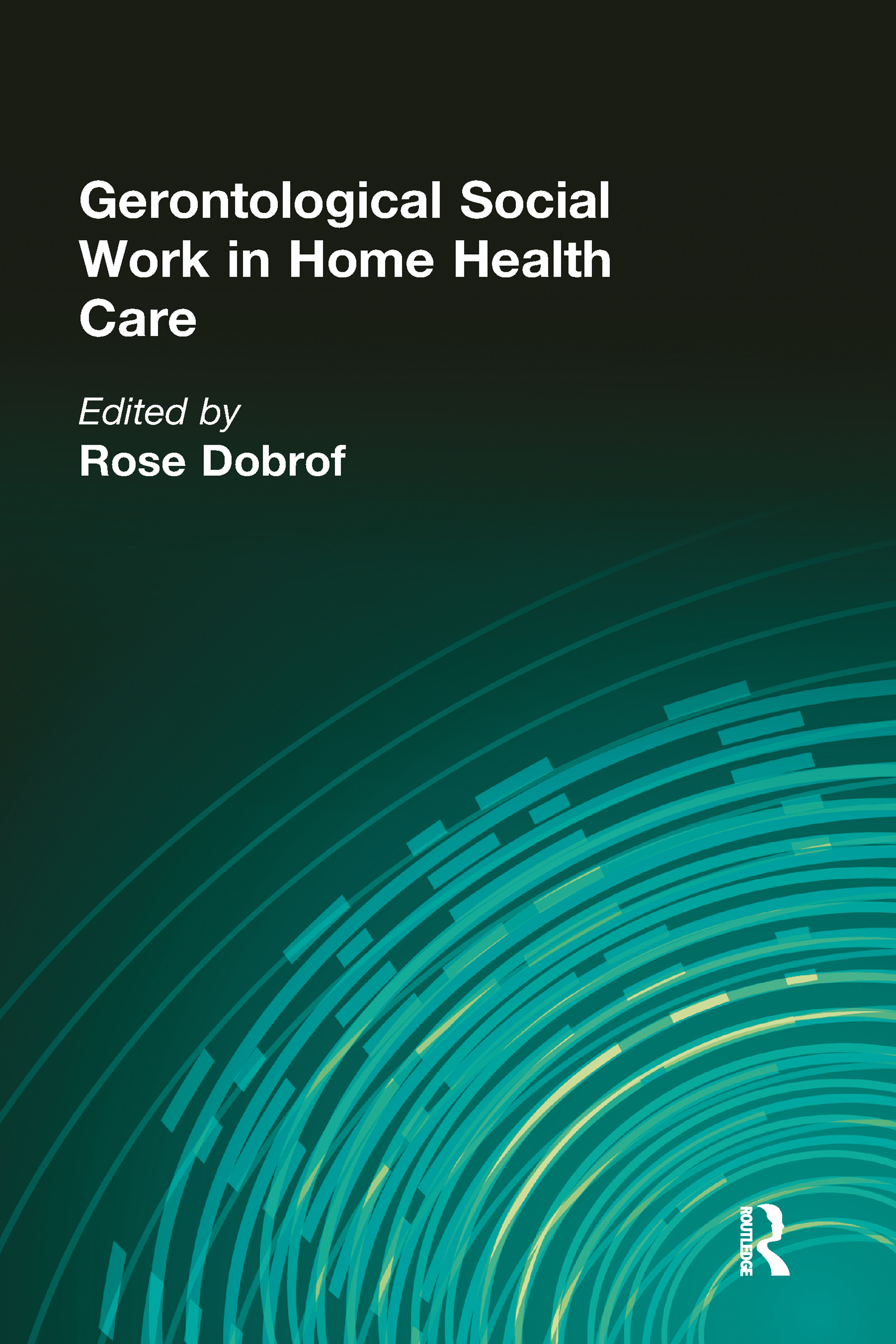 Gerontological Social Work in Home Health Care (Hardback) book cover