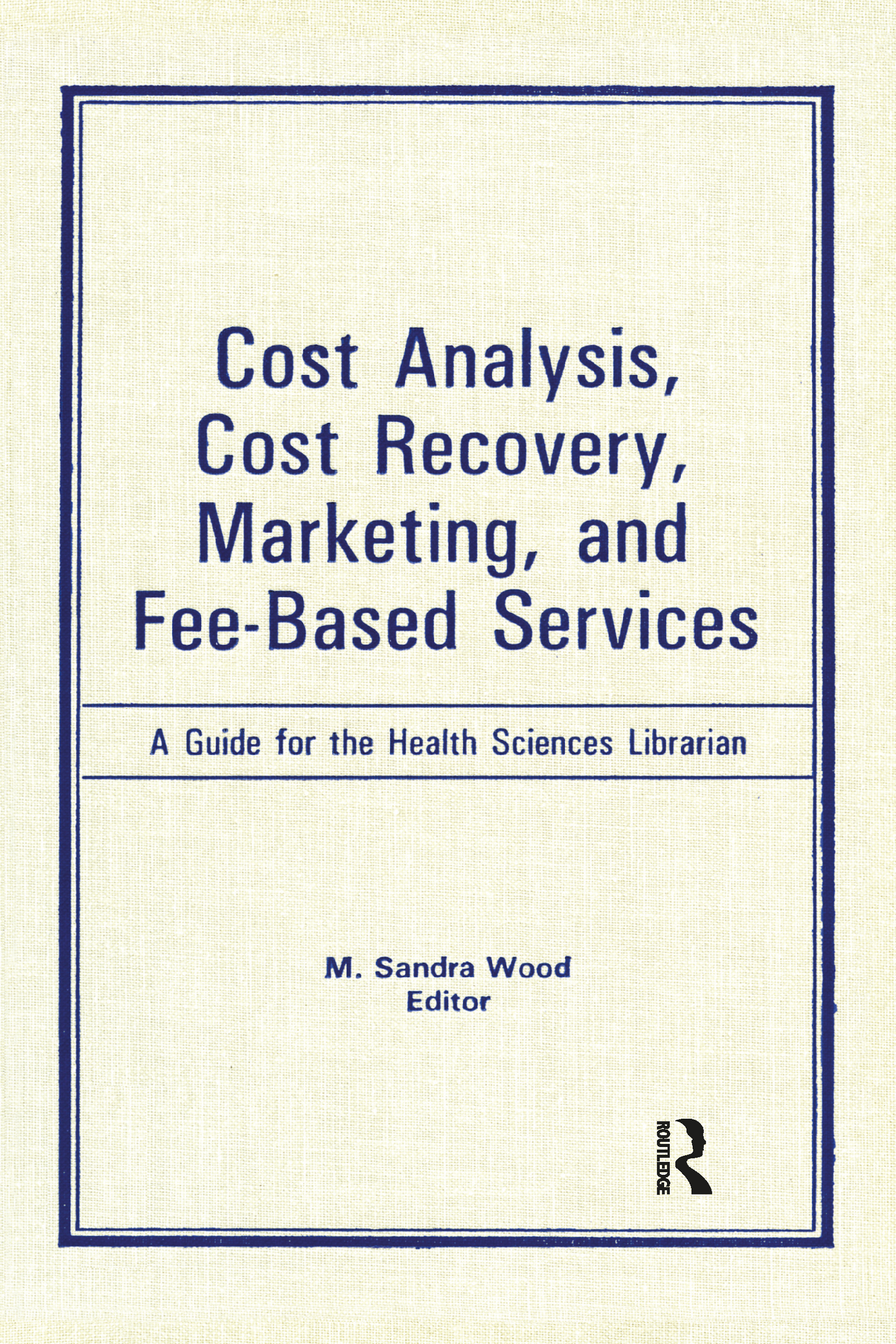 Cost Analysis, Cost Recovery, Marketing and Fee-Based Services: A Guide for the Health Sciences Librarian, 1st Edition (e-Book) book cover