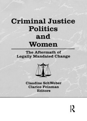Criminal Justice Politics and Women: The Aftermath of Legally Mandated Change, 1st Edition (Hardback) book cover