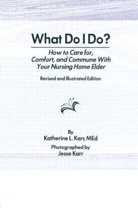 What Do I Do?: How to Care for, Comfort, and Commune With Your Nursing Home Elder, Revised and Illustrated Edition (Hardback) book cover