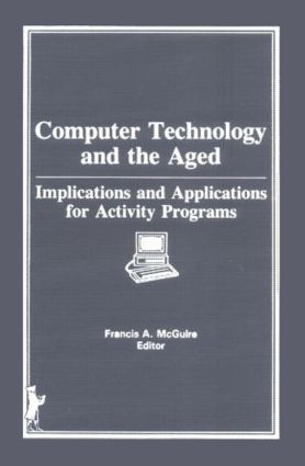 Computer Technology and the Aged: Implications and Applications for Activity Programs, 1st Edition (Hardback) book cover