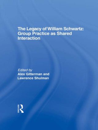 The Legacy of William Schwartz: Group Practice as Shared Interaction (Hardback) book cover