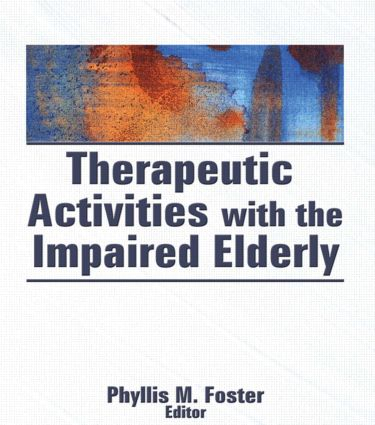 Therapeutic Activities With the Impaired Elderly (Hardback) book cover