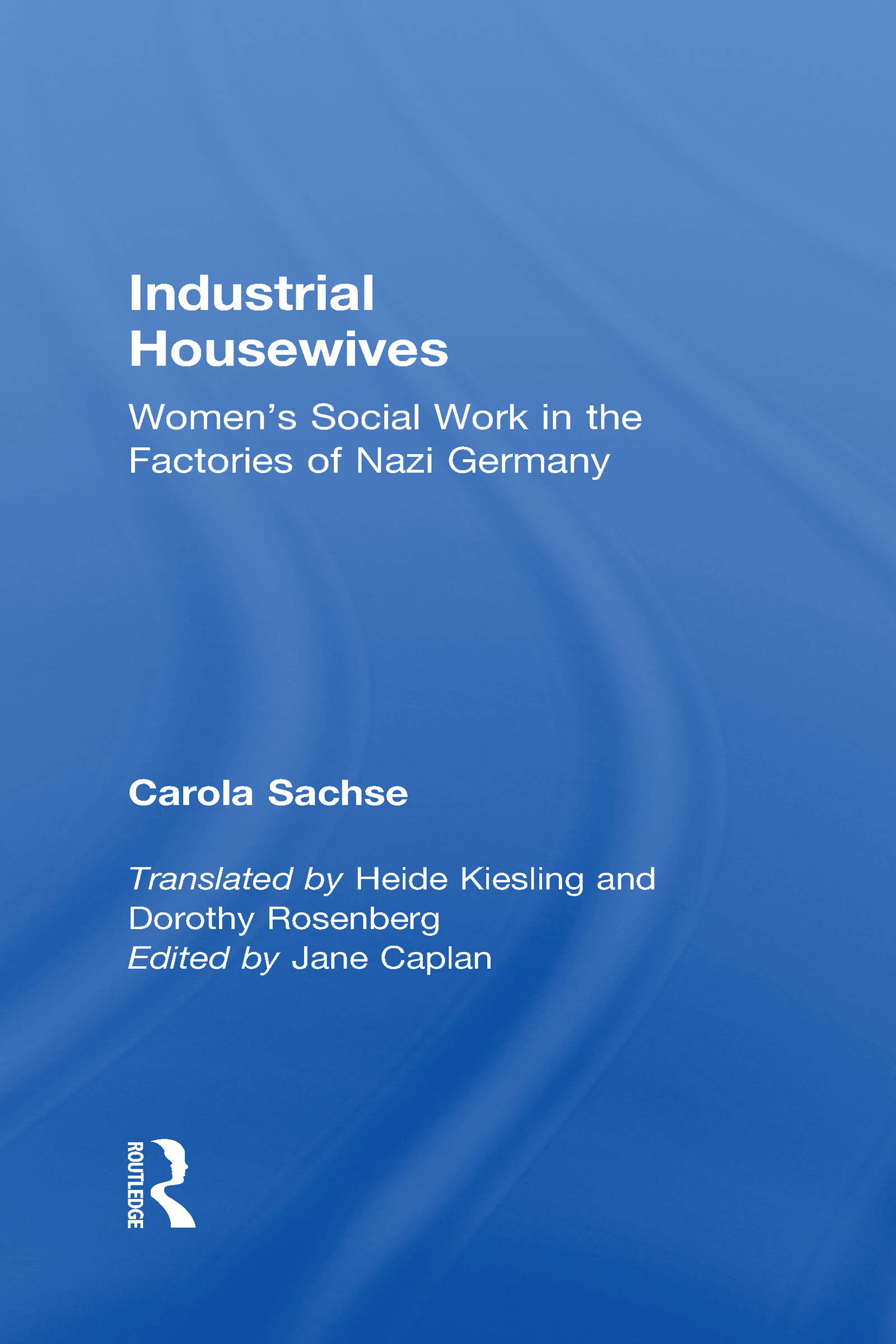 Industrial Housewives: Women's Social Work in the Factories of Nazi Germany (Hardback) book cover