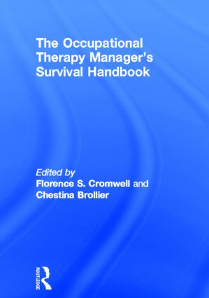 The Occupational Therapy Managers' Survival Handbook: A Case Approach to Understanding the Basic Functions of Management (Hardback) book cover