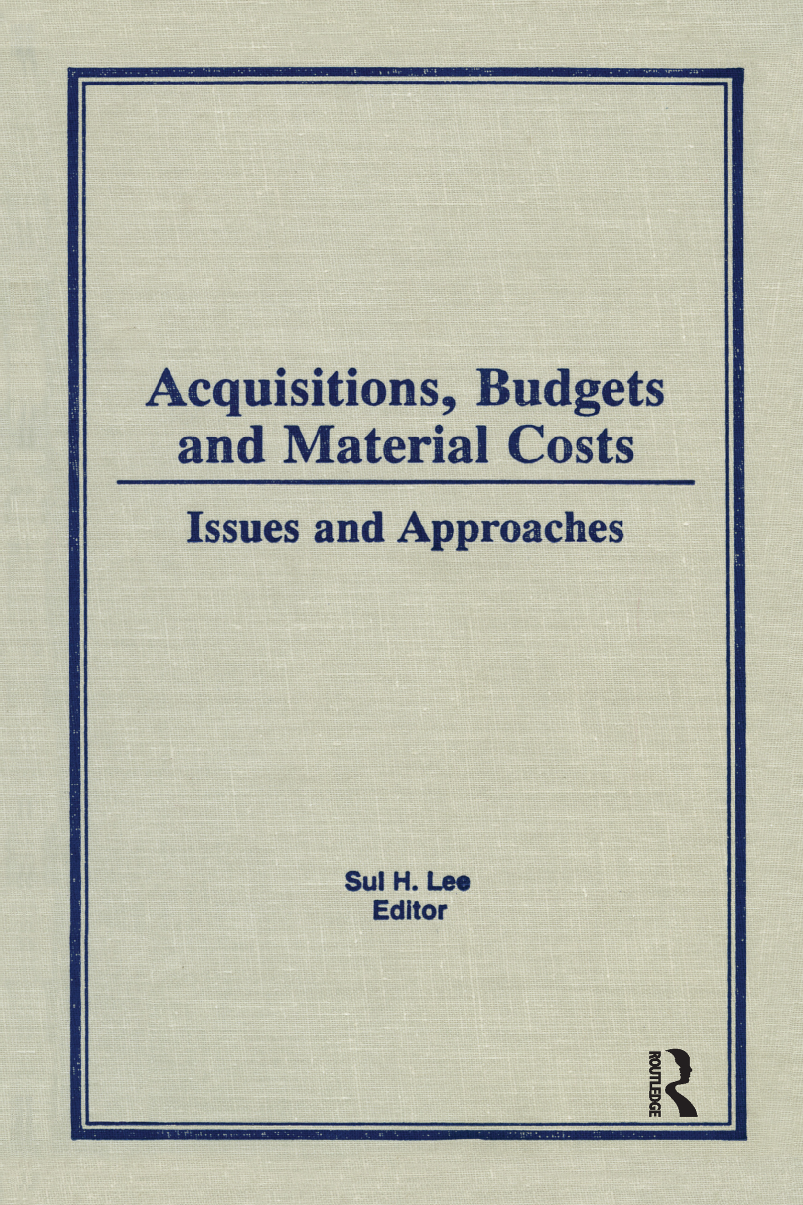 Acquisitions, Budgets, and Material Costs: Issues and Approaches, 1st Edition (Hardback) book cover