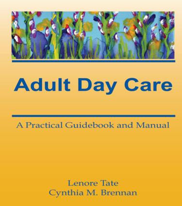 Adult Day Care: A Practical Guidebook and Manual, 1st Edition (Hardback) book cover