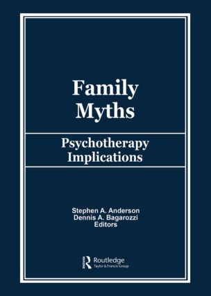 Family Myths: Psychotherapy Implications, 1st Edition (e-Book) book cover