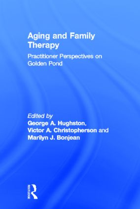 Aging and Family Therapy: Practitioner Perspectives on Golden Pond, 1st Edition (Hardback) book cover
