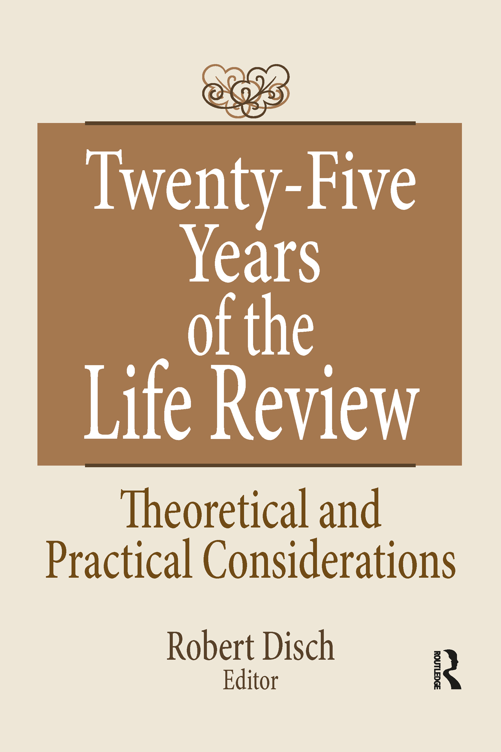 Twenty-Five Years of the Life Review: Theoretical and Practical Considerations, 1st Edition (Hardback) book cover
