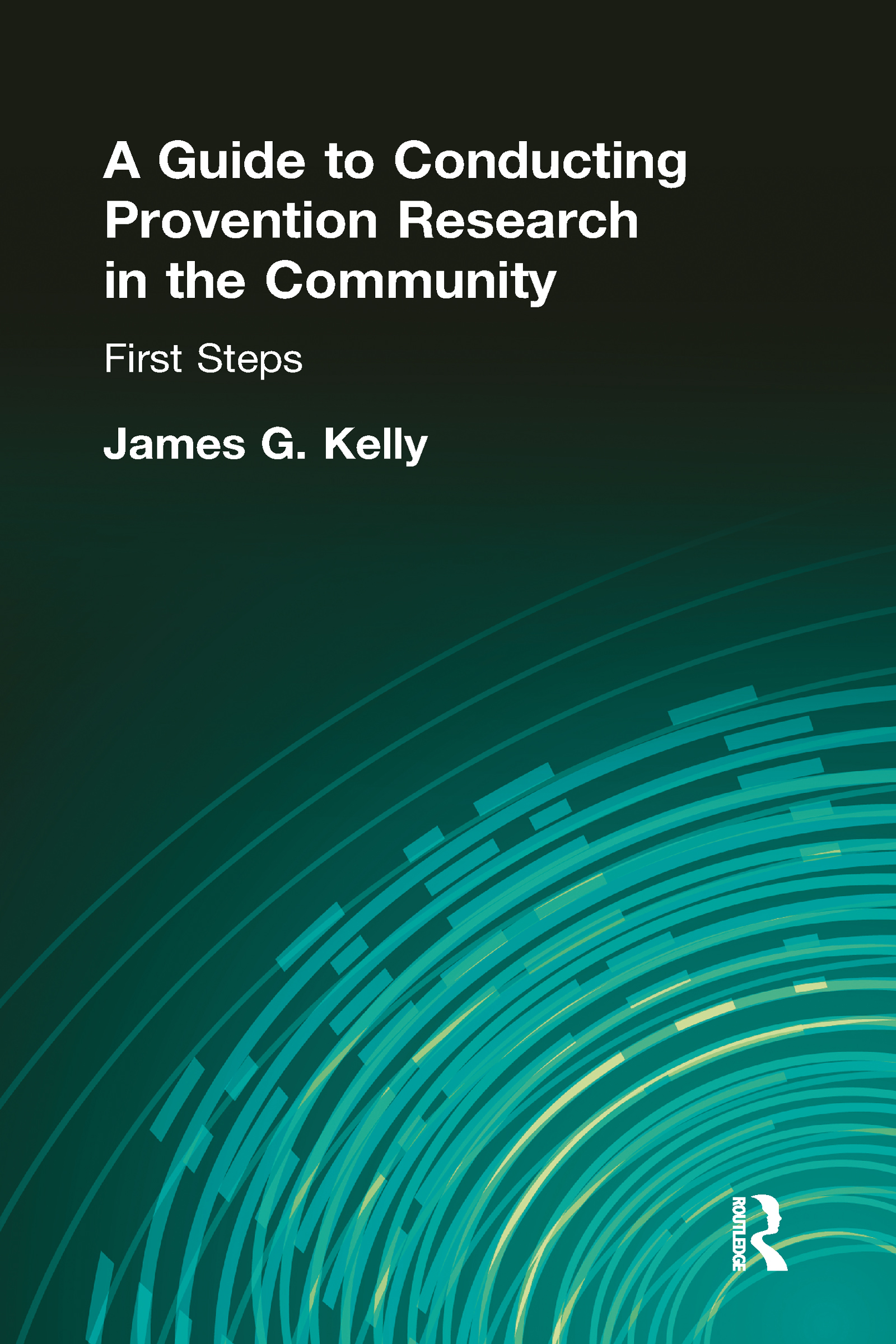 A Guide to Conducting Prevention Research in the Community: First Steps, 1st Edition (Hardback) book cover