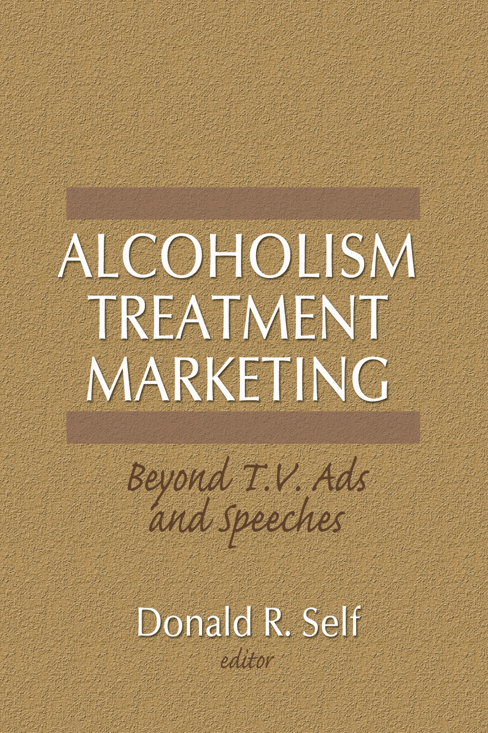 Alcoholism Treatment Marketing: Beyond T.V. Ads and Speeches, 1st Edition (Hardback) book cover