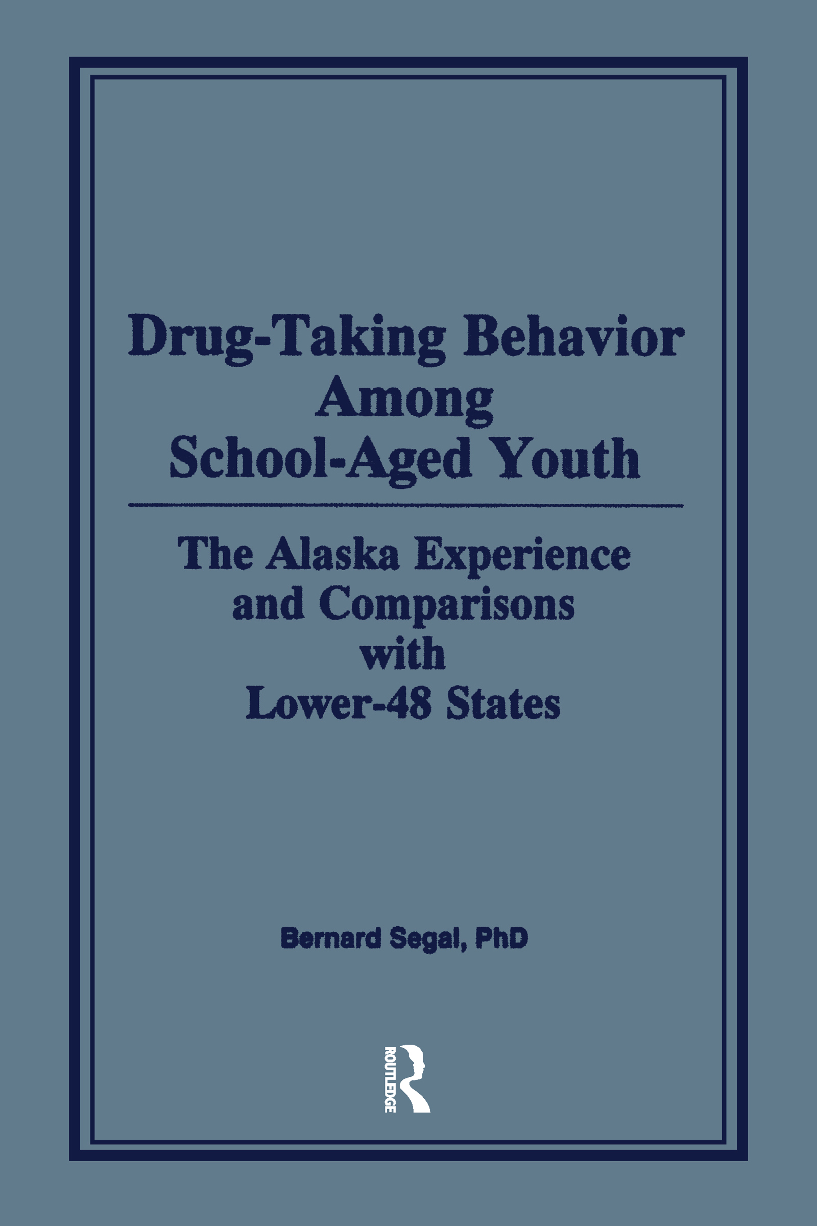 Drug-Taking Behavior Among School-Aged Youth: The Alaska Experience and Comparisons With Lower-48 States book cover