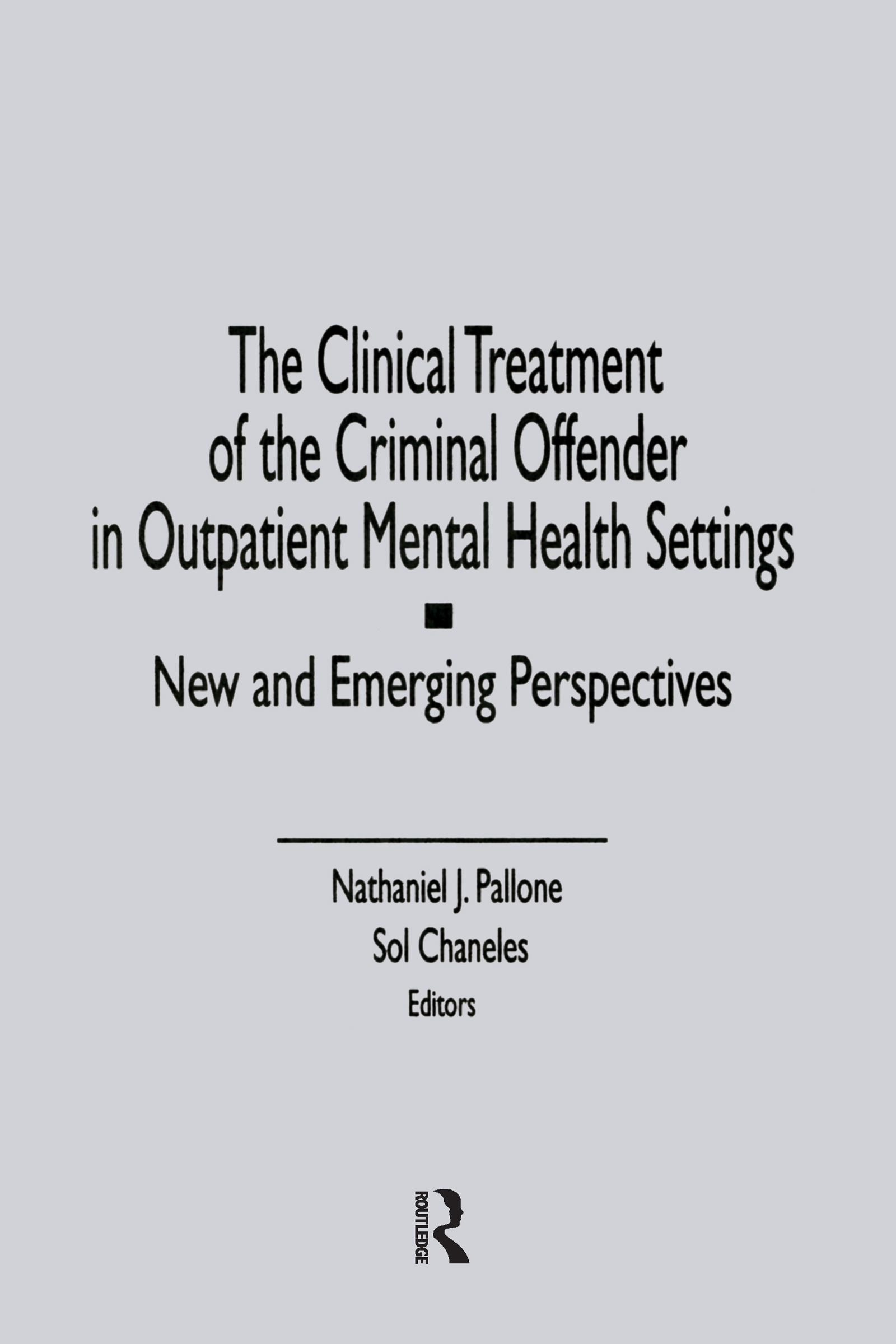 The Clinical Treatment of the Criminal Offender in Outpatient Mental Health Settings: New and Emerging Perspectives book cover