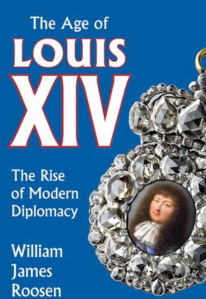 Age of Louis XIV: The Rise of Modern Diplomacy, 1st Edition (Paperback) book cover