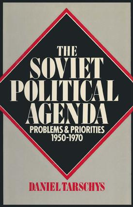 The Soviet Political Agenda: Problems & Priorities, 1950-1970: Problems & Priorities, 1950-1970, 1st Edition (Hardback) book cover