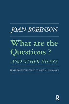 What are the Questions and Other Essays: Further Contributions to Modern Economics: Further Contributions to Modern Economics, 1st Edition (Paperback) book cover