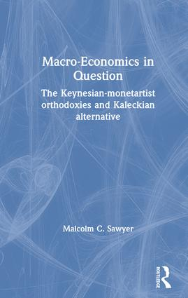 Macroeconomics in Question: The Keynesian-Monetartist Orthodoxies and Kaleckian Alternative book cover