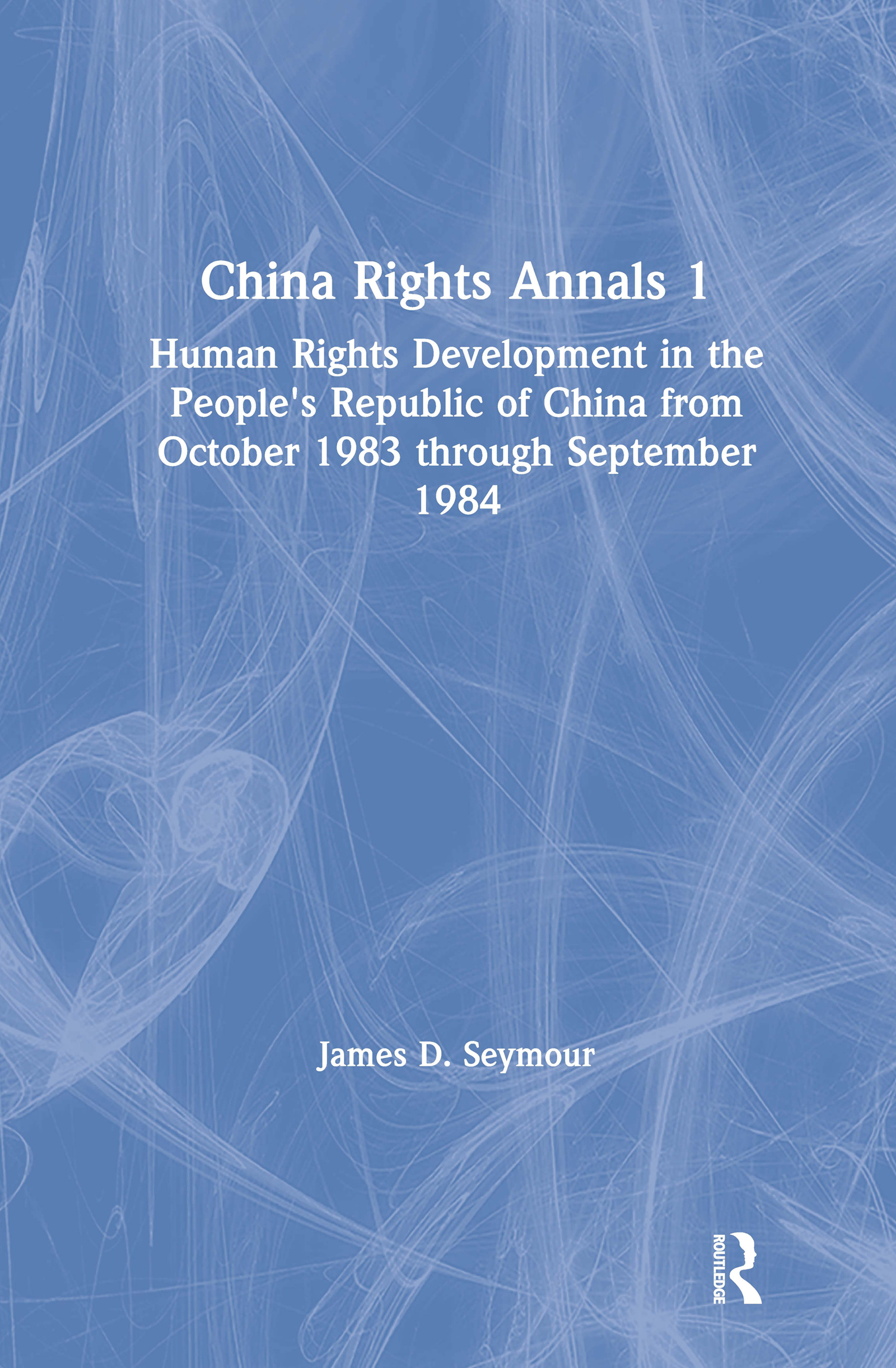 China Rights Annals: Human Rights Development in the People's Republic of China from October 1983 Through September 1984: Human Rights Development in the People's Republic of China from October 1983 Through September 1984, 1st Edition (Hardback) book cover