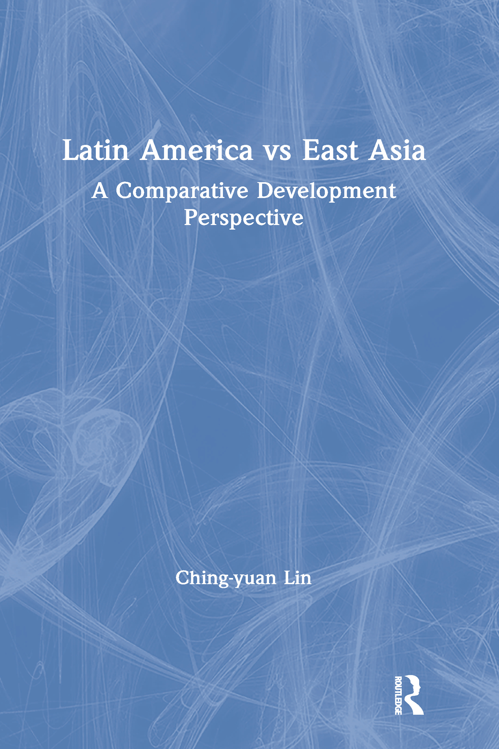 Latin America vs East Asia: A Comparative Development Perspective: A Comparative Development Perspective, 1st Edition (Hardback) book cover