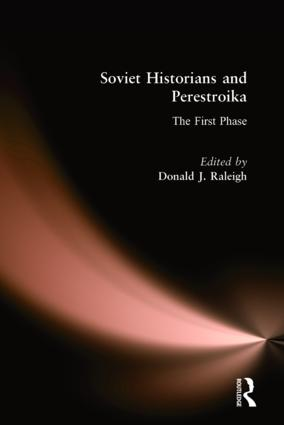 Soviet Historians and Perestroika: The First Phase: The First Phase, 1st Edition (Hardback) book cover