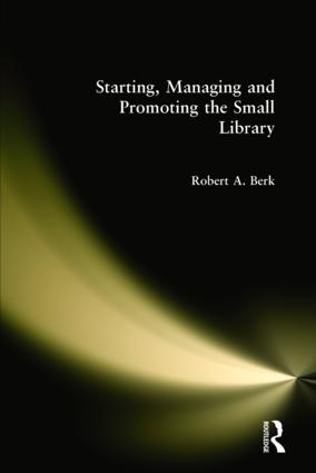 Starting, Managing and Promoting the Small Library: 1st Edition (Hardback) book cover