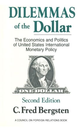 Dilemmas of the Dollar: Economics and Politics of United States International Monetary Policy