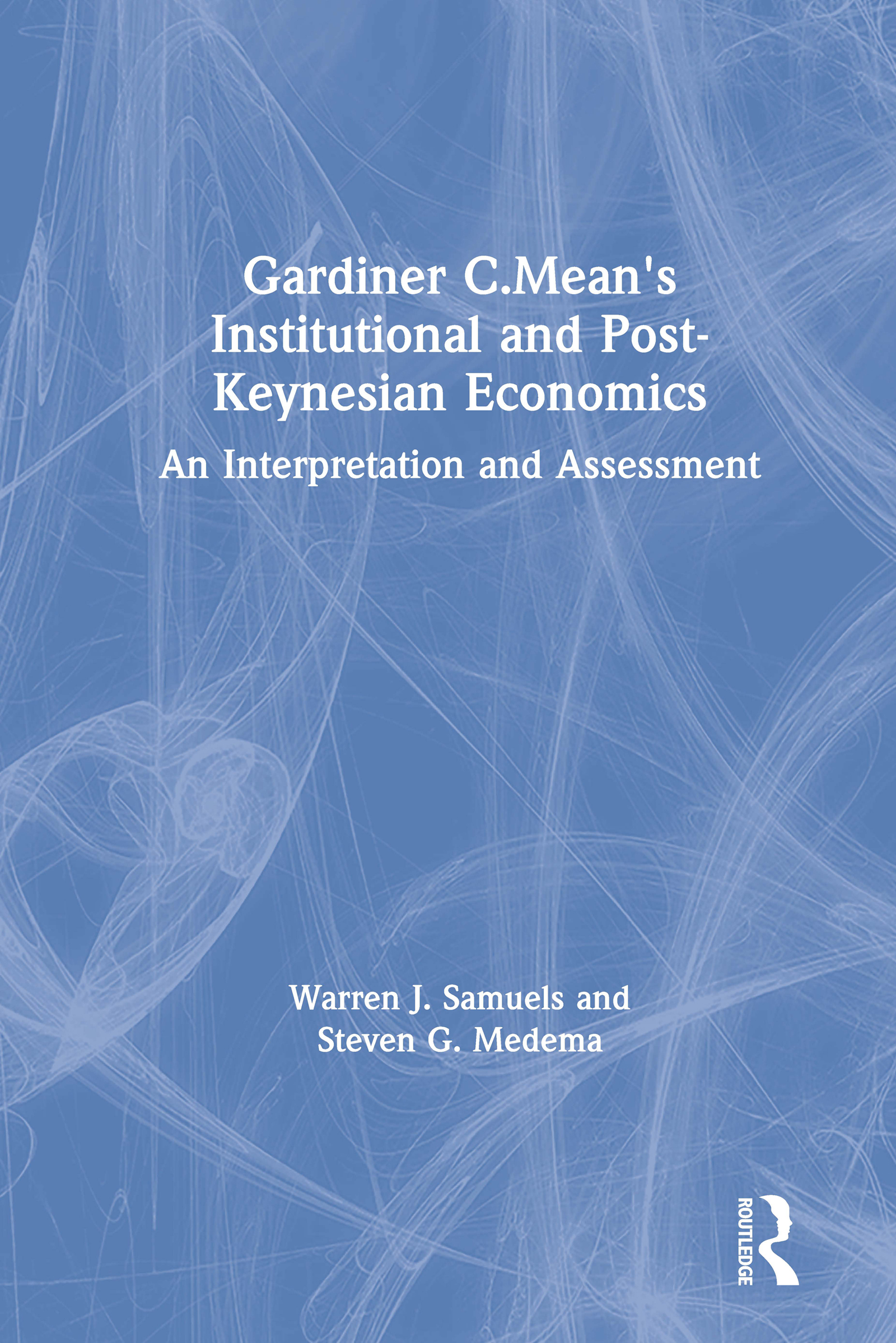Gardiner C.Mean's Institutional and Post-Keynesian Economics: An Interpretation and Assessment book cover