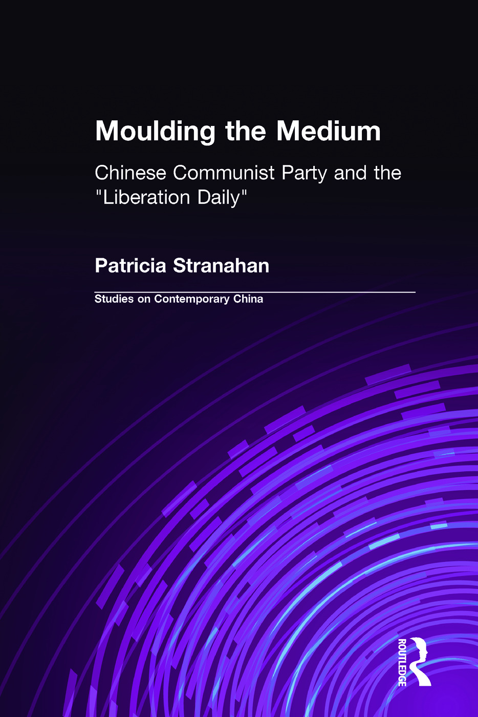 Moulding the Medium: Chinese Communist Party and the Liberation Daily: Chinese Communist Party and the