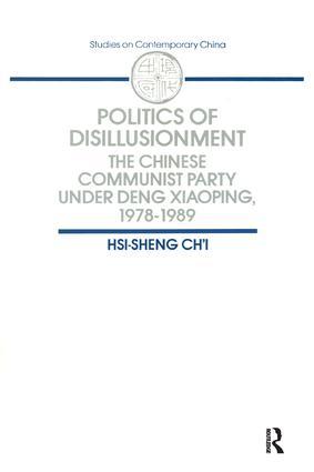 Politics of Disillusionment: Chinese Communist Party Under Deng Xiaoping, 1978-89: Chinese Communist Party Under Deng Xiaoping, 1978-89, 1st Edition (Paperback) book cover