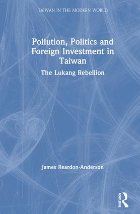 Pollution, Politics and Foreign Investment in Taiwan: Lukang Rebellion: Lukang Rebellion book cover