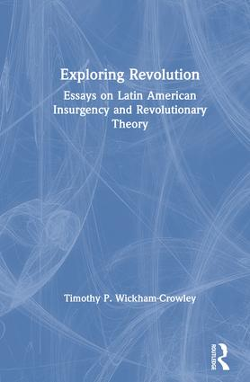 Exploring Revolution: Essays on Latin American Insurgency and Revolutionary Theory: Essays on Latin American Insurgency and Revolutionary Theory, 1st Edition (Hardback) book cover