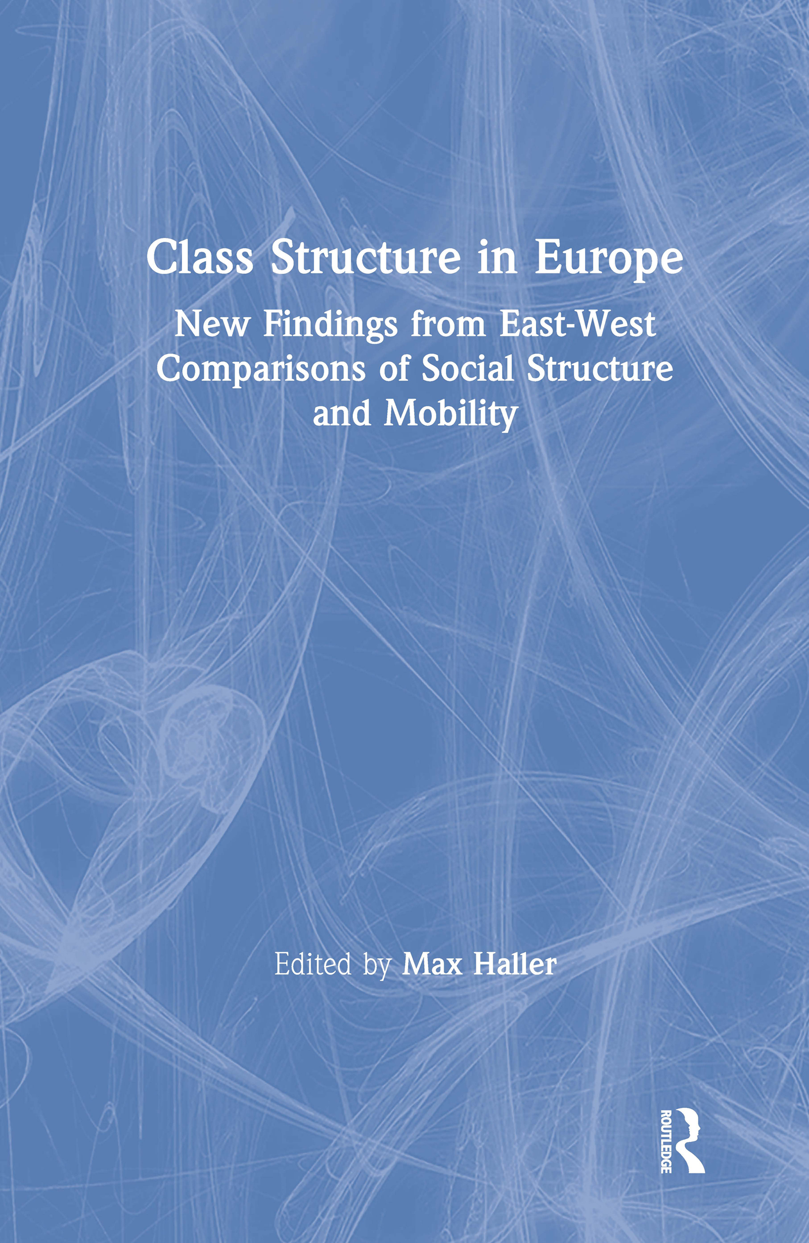 Class Structure in Europe: New Findings from East-West Comparisons of Social Structure and Mobility: New Findings from East-West Comparisons of Social Structure and Mobility book cover