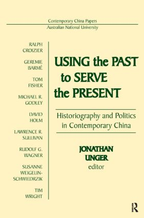 Using the Past to Serve the Present: Historiography and Politics in Contemporary China: Historiography and Politics in Contemporary China, 1st Edition (Paperback) book cover