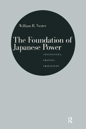 The Foundation of Japanese Power: Continuities, Changes, Challenges: Continuities, Changes, Challenges, 1st Edition (Hardback) book cover