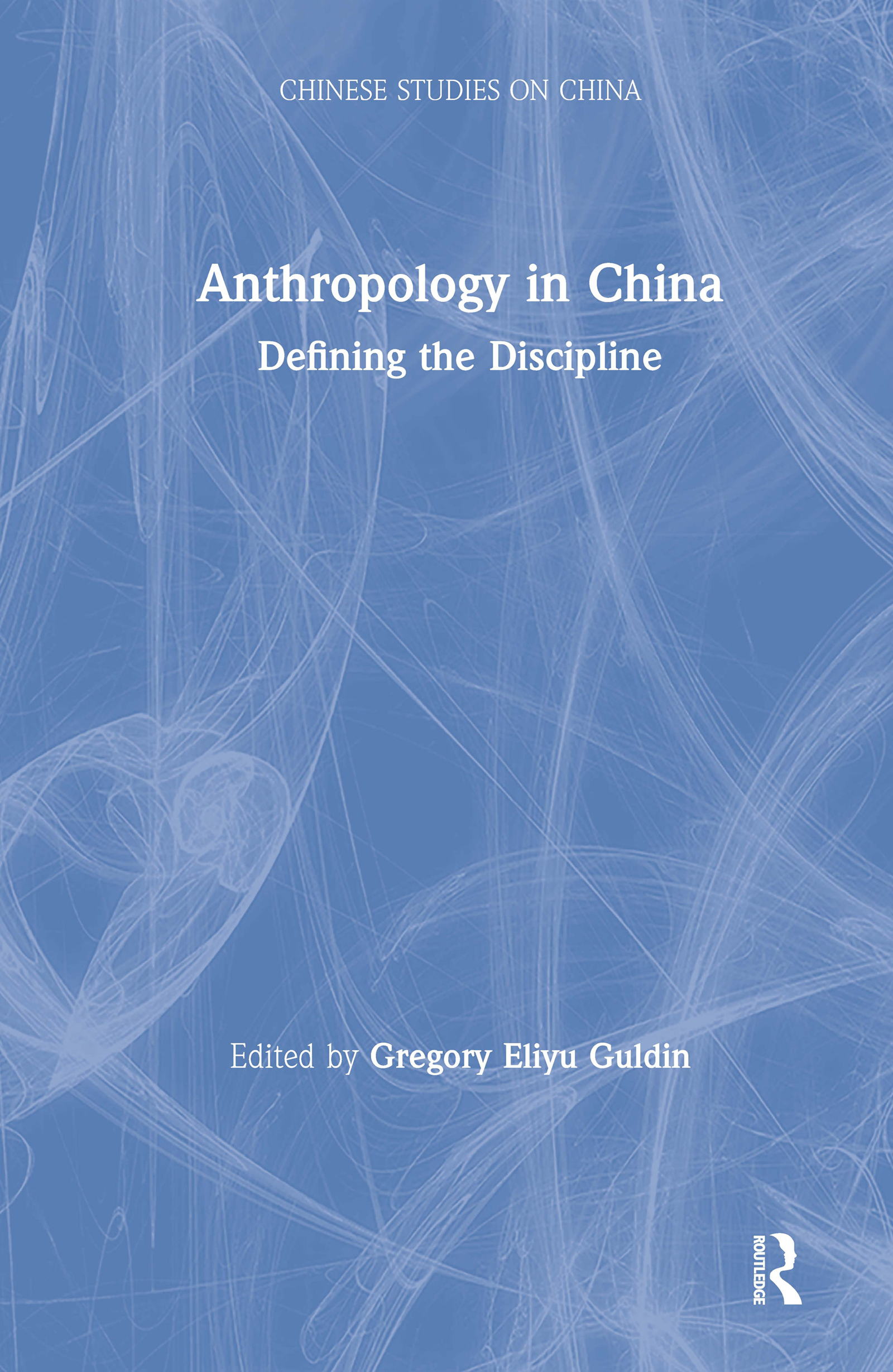 Anthropology in China: Defining the Discipline: Defining the Discipline, 1st Edition (Hardback) book cover