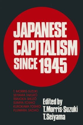 Japanese Capitalism Since 1945: Critical Perspectives
