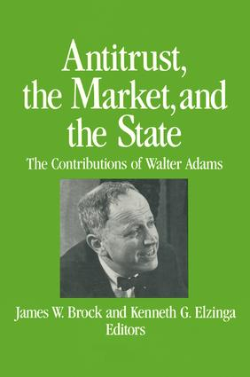 Antitrust, the Market and the State: Contributions of Walter Adams: Contributions of Walter Adams, 1st Edition (Paperback) book cover