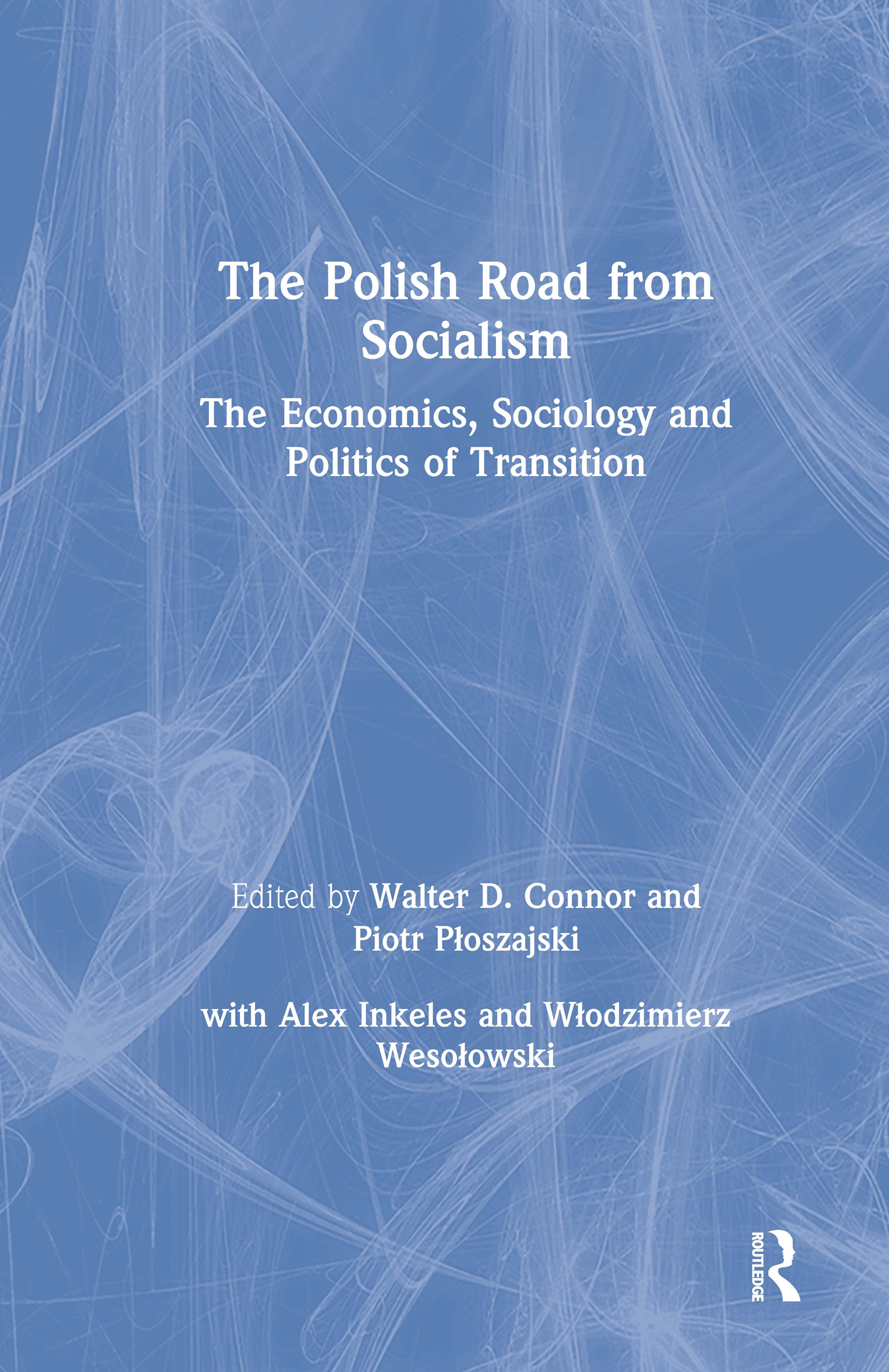 The Polish Road from Socialism: The Economics, Sociology and Politics of Transition: The Economics, Sociology and Politics of Transition, 1st Edition (Hardback) book cover