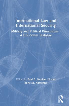 International Law and International Security: Military and Political Dimensions - A U.S.-Soviet Dialogue: Military and Political Dimensions - A U.S.-Soviet Dialogue, 1st Edition (Hardback) book cover