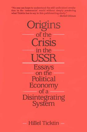 Origins of the Crisis in the U.S.S.R.: Essays on the Political Economy of a Disintegrating System