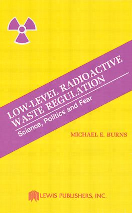 Low-Level Radioactive Waste Regulation-Science, Politics and Fear: 1st Edition (Hardback) book cover